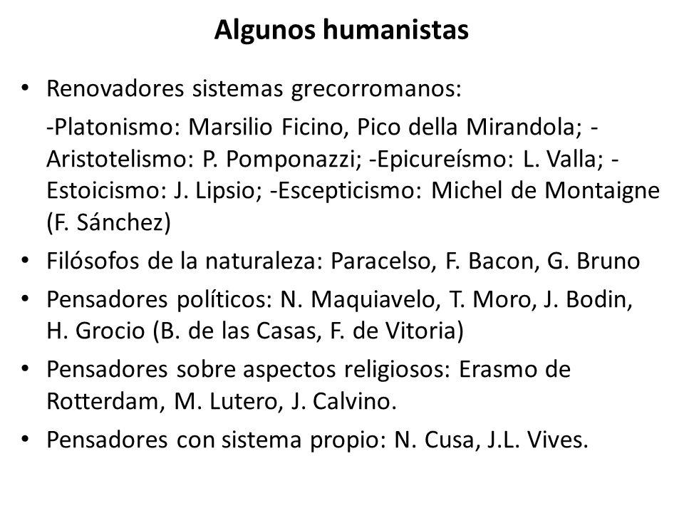 Algunos humanistas Renovadores sistemas grecorromanos: -Platonismo: Marsilio Ficino, Pico della Mirandola; - Aristotelismo: P. Pomponazzi; -Epicureísm