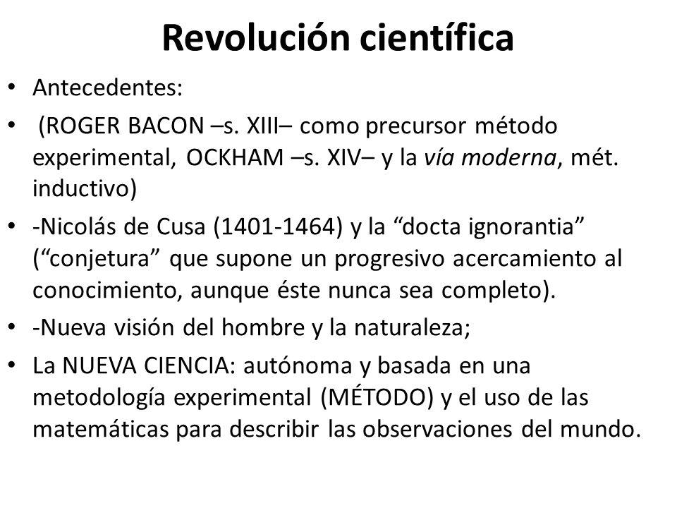 Revolución científica Antecedentes: (ROGER BACON –s. XIII– como precursor método experimental, OCKHAM –s. XIV– y la vía moderna, mét. inductivo) -Nico