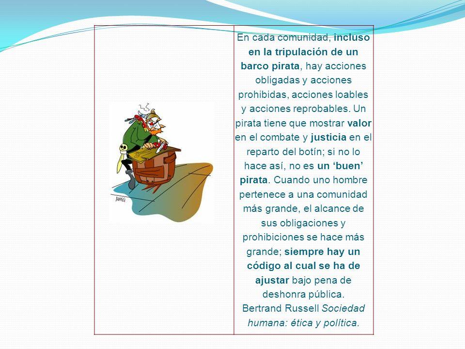 En cada comunidad, incluso en la tripulación de un barco pirata, hay acciones obligadas y acciones prohibidas, acciones loables y acciones reprobables