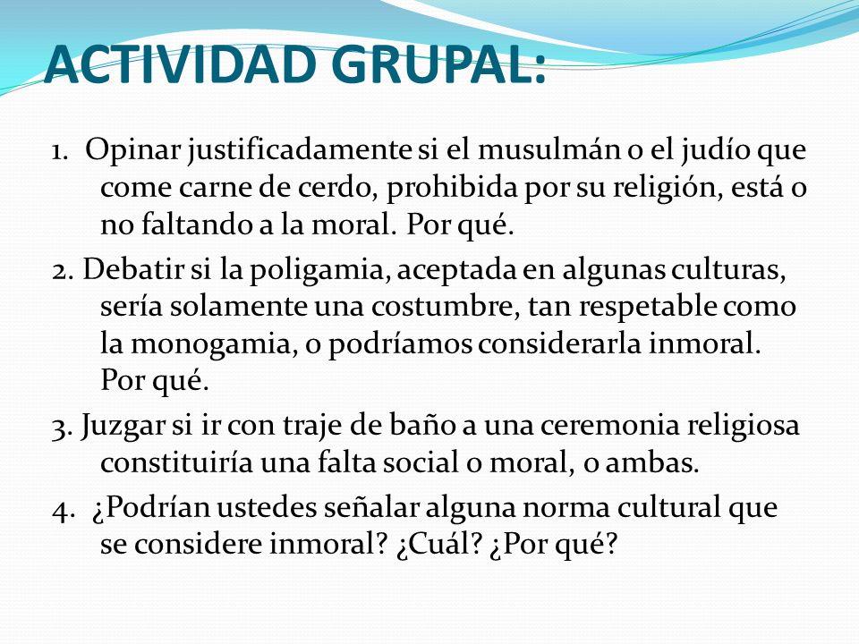 ACTIVIDAD GRUPAL: 1. Opinar justificadamente si el musulmán o el judío que come carne de cerdo, prohibida por su religión, está o no faltando a la mor