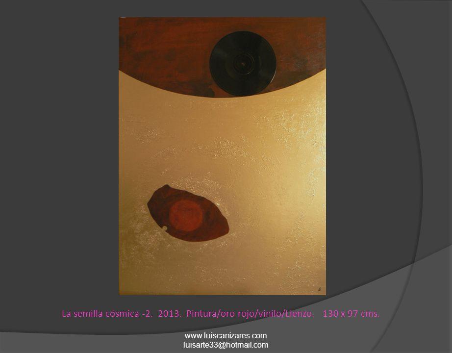 www.luiscanizares.com luisarte33@hotmail.com La semilla cósmica -2. 2013. Pintura/oro rojo/vinilo/Lienzo. 130 x 97 cms.