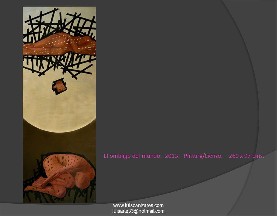 www.luiscanizares.com luisarte33@hotmail.com El ombligo del mundo. 2013. Pintura/Lienzo. 260 x 97 cms.
