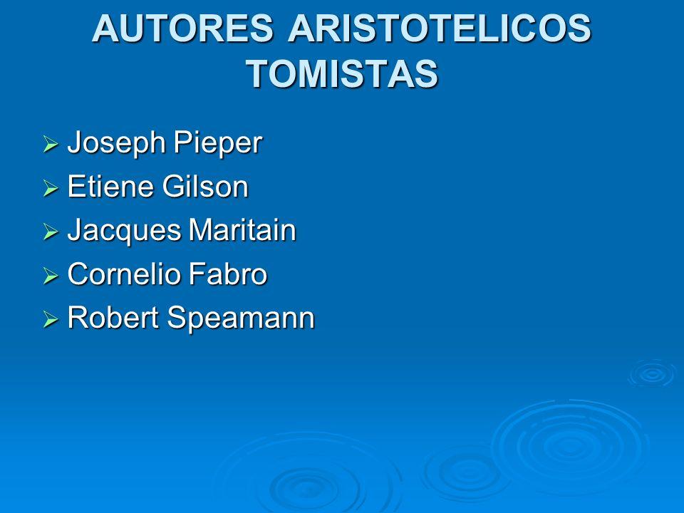 AUTORES ARISTOTELICOS TOMISTAS Joseph Pieper Joseph Pieper Etiene Gilson Etiene Gilson Jacques Maritain Jacques Maritain Cornelio Fabro Cornelio Fabro