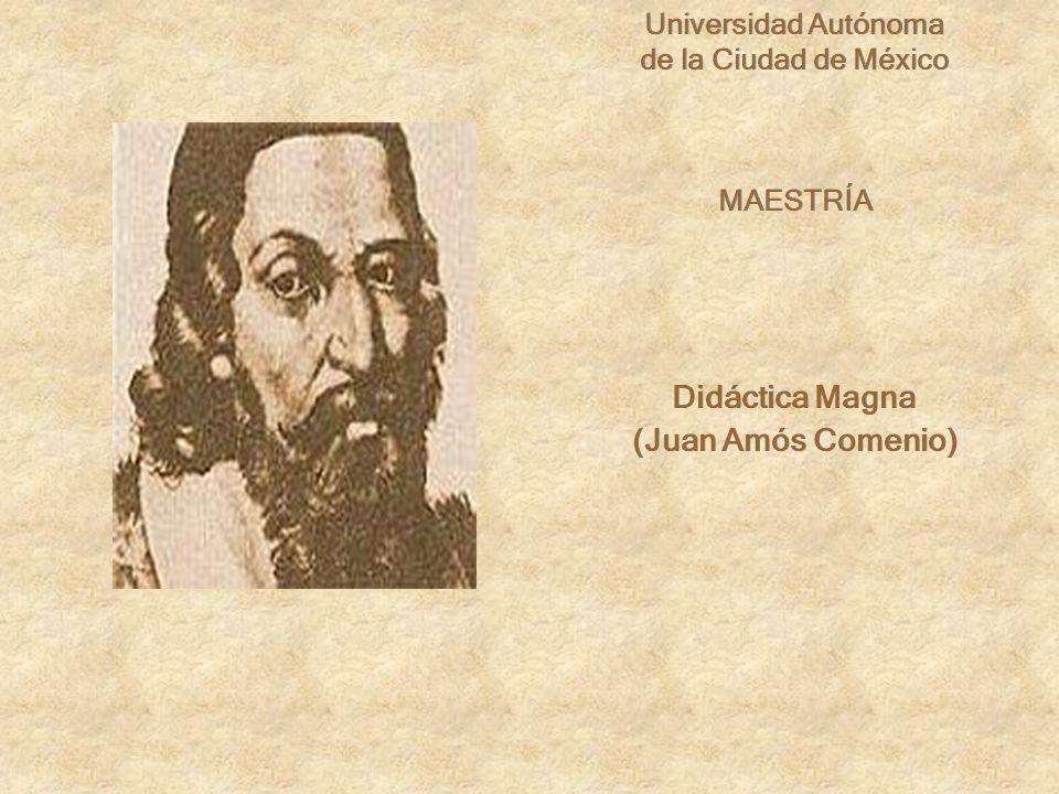 Universidad Autónoma de la Ciudad de México MAESTRÍA Didáctica Magna (Juan Amós Comenio) Universidad Autónoma de la Ciudad de México MAESTRÍA Didáctica Magna (Juan Amós Comenio)