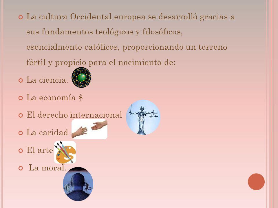 La cultura Occidental europea se desarrolló gracias a sus fundamentos teológicos y filosóficos, esencialmente católicos, proporcionando un terreno fértil y propicio para el nacimiento de: La ciencia.