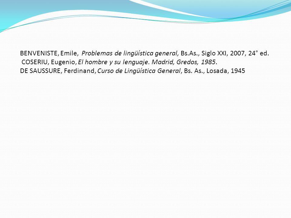 BENVENISTE, Emile, Problemas de lingüística general, Bs.As., Siglo XXI, 2007, 24° ed. COSERIU, Eugenio, El hombre y su lenguaje. Madrid, Gredos, 1985.