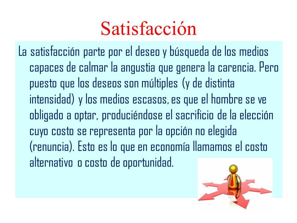 Satisfacción La satisfacción parte por el deseo y búsqueda de los medios capaces de calmar la angustia que genera la carencia. Pero puesto que los des