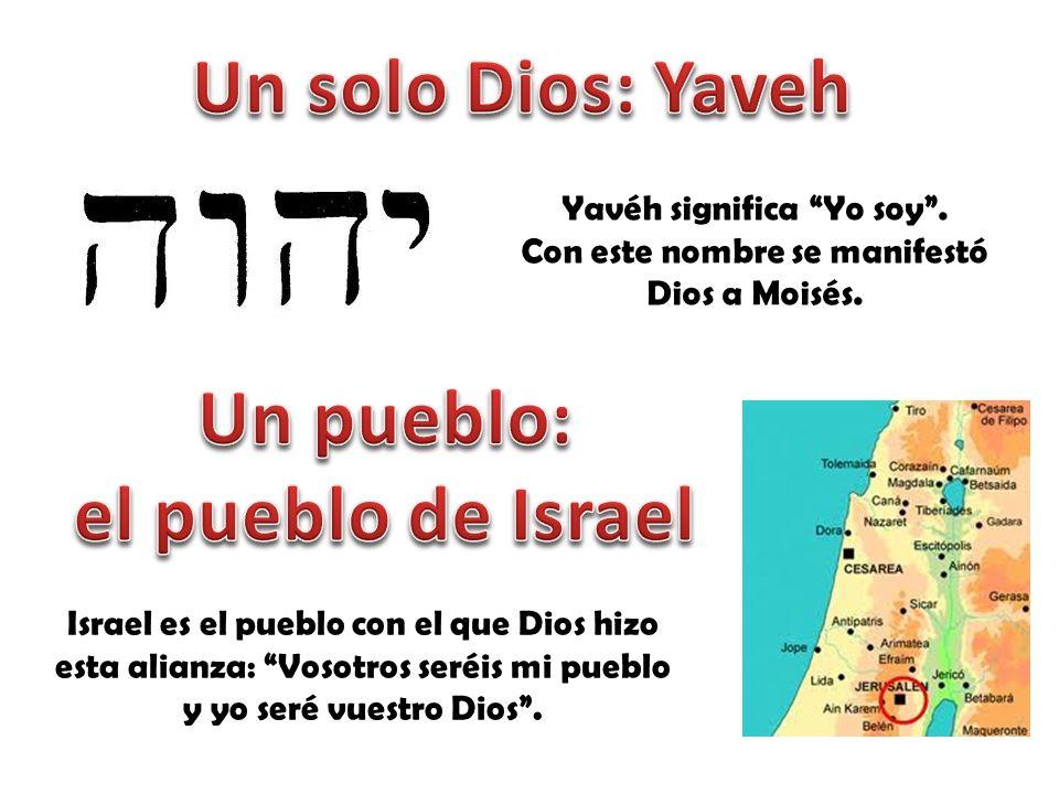 Yavéh significa Yo soy.Con este nombre se manifestó Dios a Moisés.