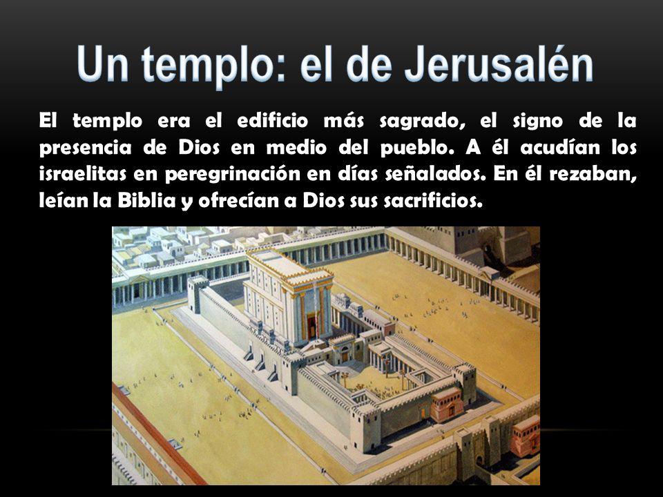 El templo era el edificio más sagrado, el signo de la presencia de Dios en medio del pueblo.