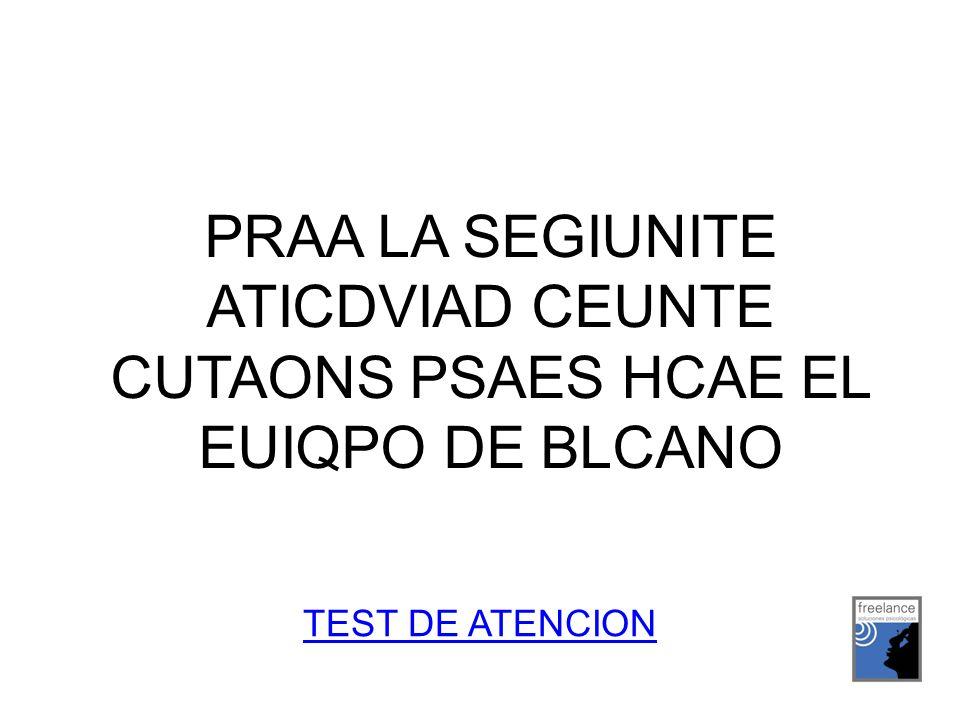 PRAA LA SEGIUNITE ATICDVIAD CEUNTE CUTAONS PSAES HCAE EL EUIQPO DE BLCANO TEST DE ATENCION