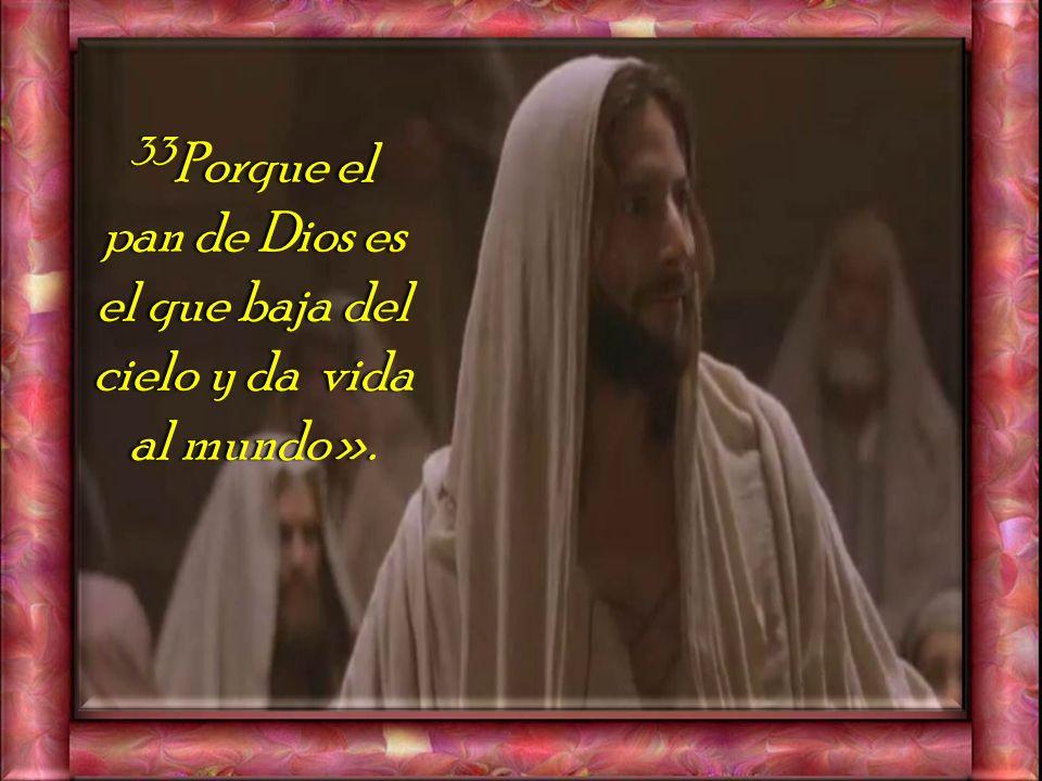 32 Jesús les replicó: – «Les aseguro que no fue Moisés quien les dio pan del cielo, sino que es mi Padre el que les da el verdadero pan del cielo.