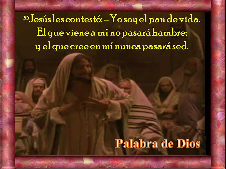 34 Entonces le dijeron: – «Señor, danos siempre de ese pan».