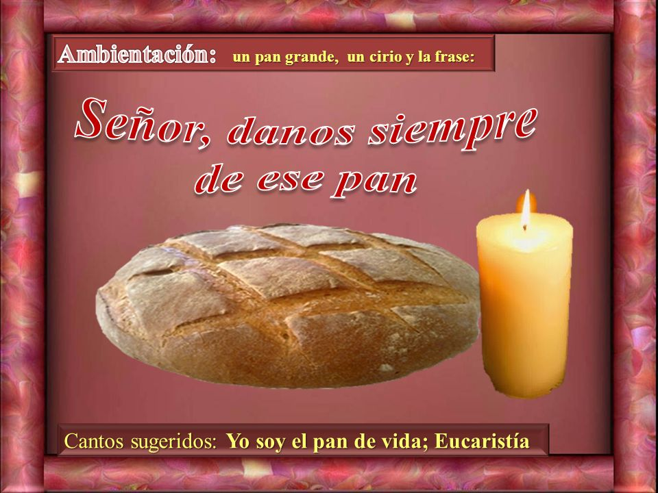 un pan grande, un cirio y la frase: Cantos sugeridos: Yo soy el pan de vida; Eucaristía