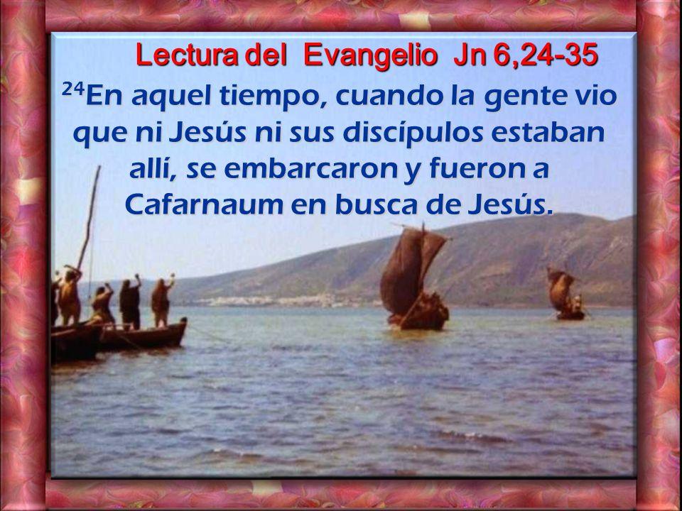 24 En aquel tiempo, cuando la gente vio que ni Jesús ni sus discípulos estaban allí, se embarcaron y fueron a Cafarnaum en busca de Jesús.
