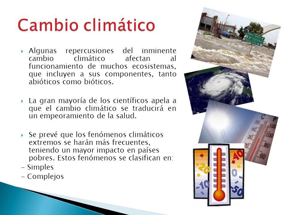 Algunas repercusiones del inminente cambio climático afectan al funcionamiento de muchos ecosistemas, que incluyen a sus componentes, tanto abióticos