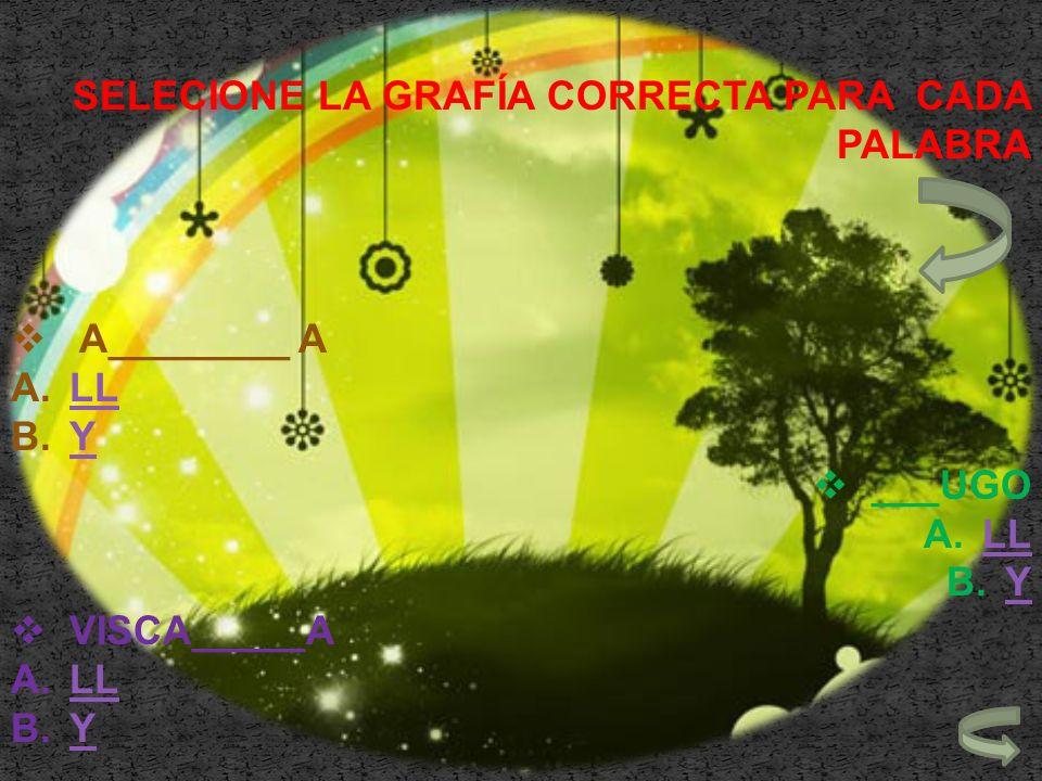 SELECIONE LA GRAFÍA CORRECTA PARA CADA PALABRA A________ A A.LLLL B.YY ___UGO A.LLLL B.YY VISCA_____A A.LLLL B.YY