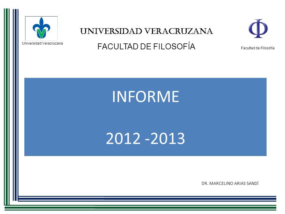 INFORME 2012 -2013 Universidad Veracruzana Facultad de Filosofía UNIVERSIDAD VERACRUZANA FACULTAD DE FILOSOFÍA DR. MARCELINO ARIAS SANDÍ