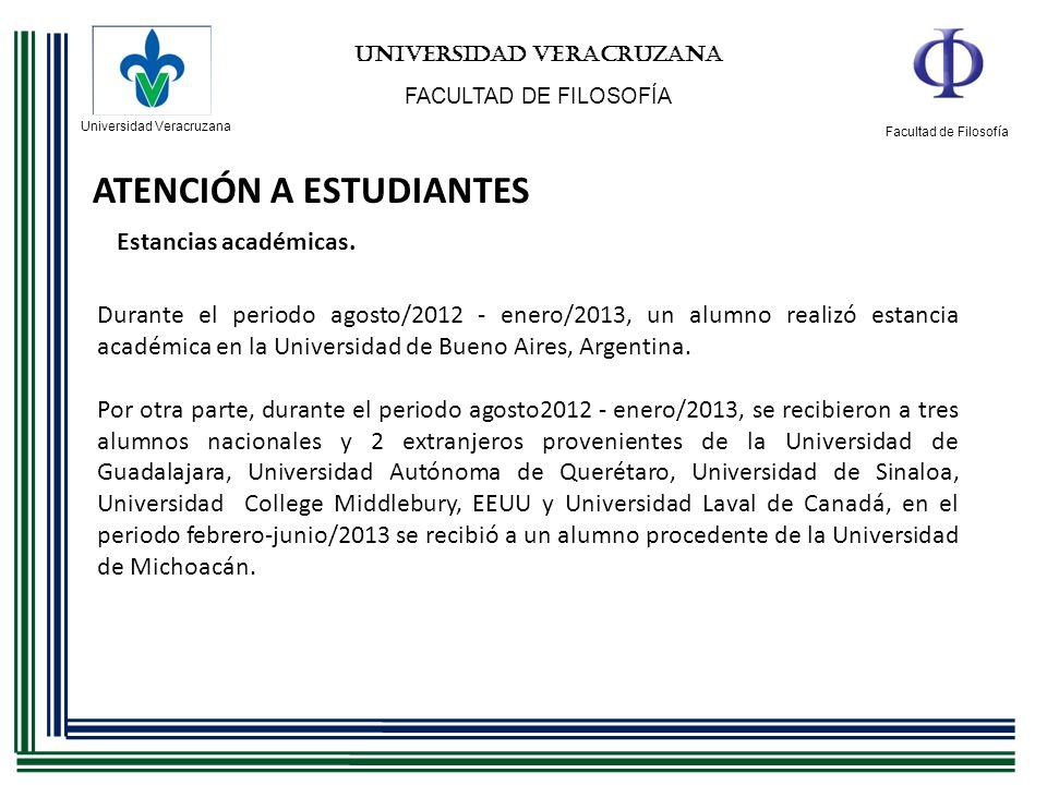 Universidad Veracruzana Facultad de Filosofía UNIVERSIDAD VERACRUZANA FACULTAD DE FILOSOFÍA ATENCIÓN A ESTUDIANTES Estancias académicas. Durante el pe