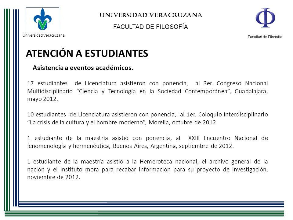 Universidad Veracruzana Facultad de Filosofía UNIVERSIDAD VERACRUZANA FACULTAD DE FILOSOFÍA ATENCIÓN A ESTUDIANTES Asistencia a eventos académicos. 17