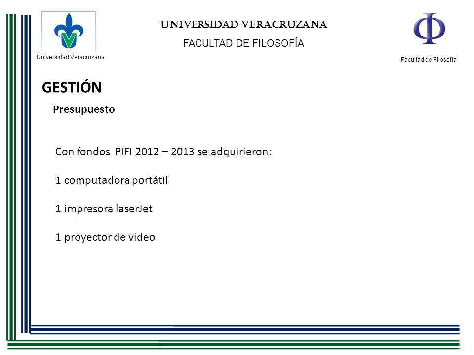 Universidad Veracruzana Facultad de Filosofía UNIVERSIDAD VERACRUZANA FACULTAD DE FILOSOFÍA GESTIÓN Presupuesto Con fondos PIFI 2012 – 2013 se adquiri