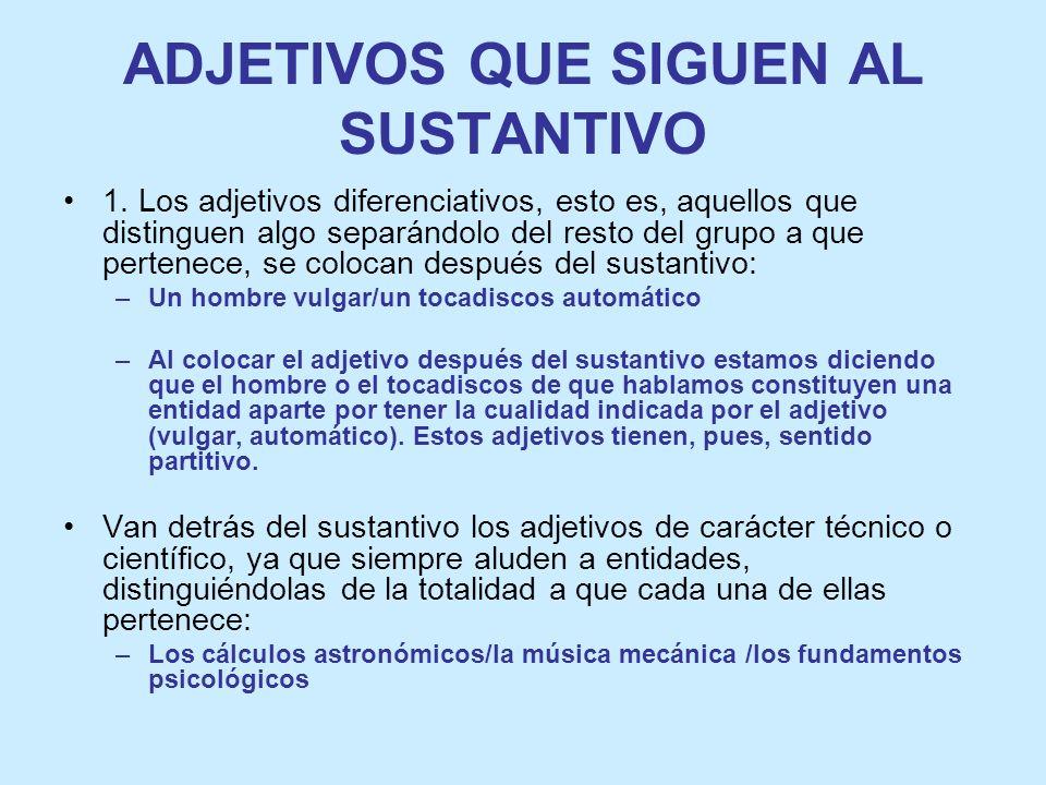 ADJETIVOS QUE SIGUEN AL SUSTANTIVO 1.
