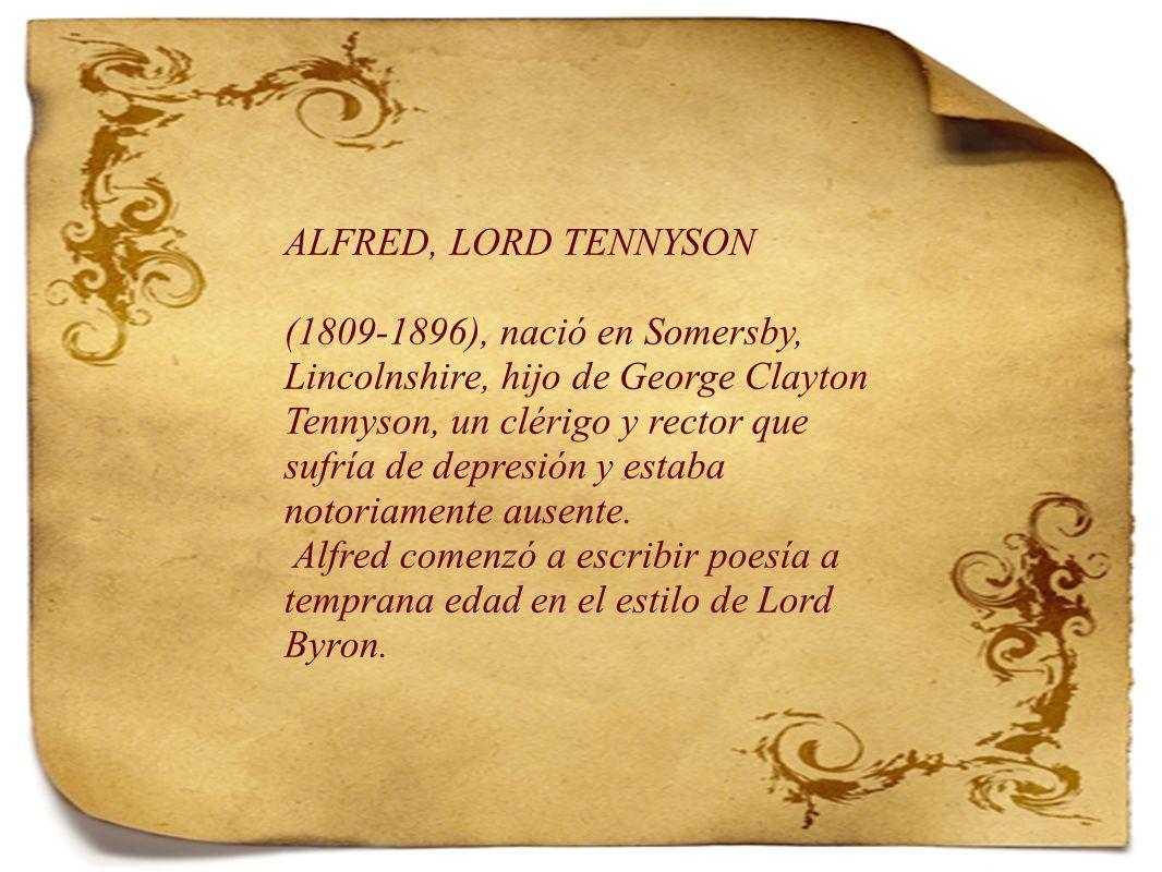ALFRED, LORD TENNYSON (1809-1896), nació en Somersby, Lincolnshire, hijo de George Clayton Tennyson, un clérigo y rector que sufría de depresión y estaba notoriamente ausente.