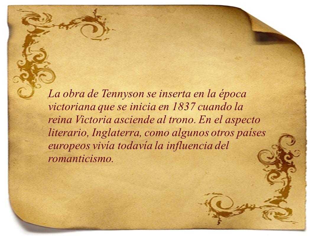 La obra de Tennyson se inserta en la época victoriana que se inicia en 1837 cuando la reina Victoria asciende al trono.