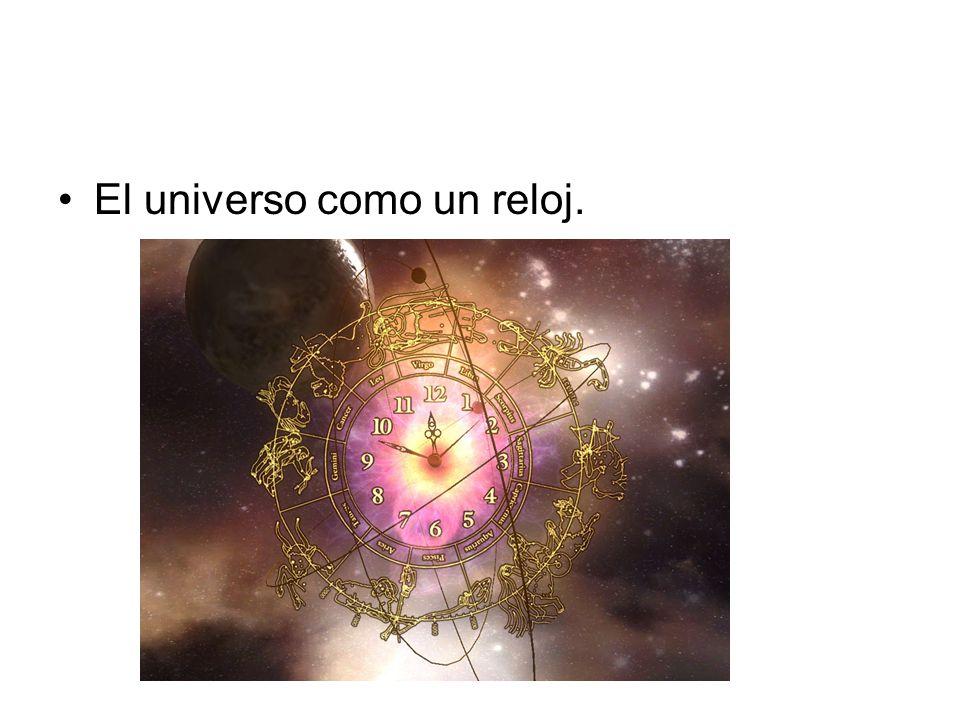 El universo como un reloj.