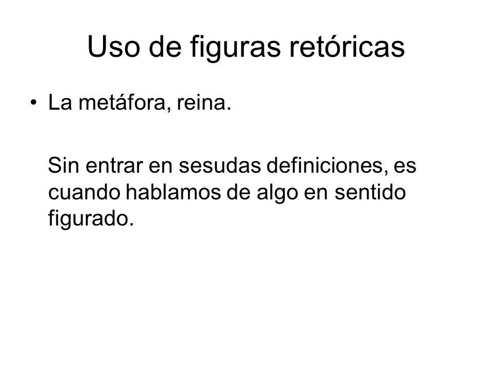 Uso de figuras retóricas La metáfora, reina.