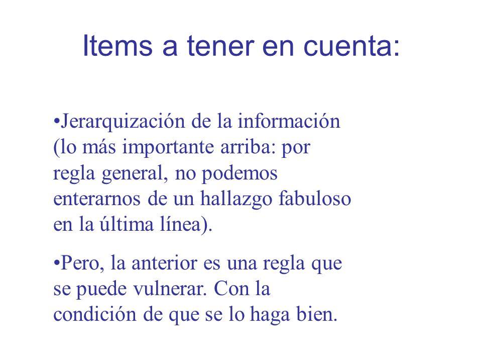 Items a tener en cuenta: Jerarquización de la información (lo más importante arriba: por regla general, no podemos enterarnos de un hallazgo fabuloso en la última línea).