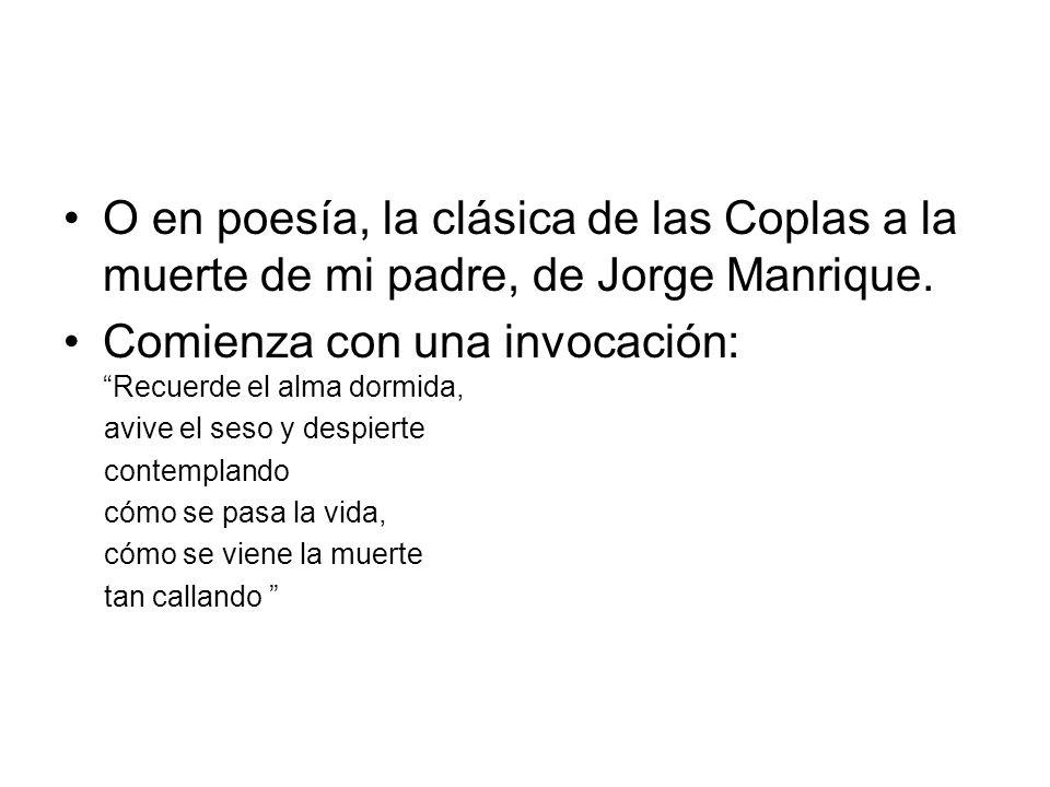 O en poesía, la clásica de las Coplas a la muerte de mi padre, de Jorge Manrique.