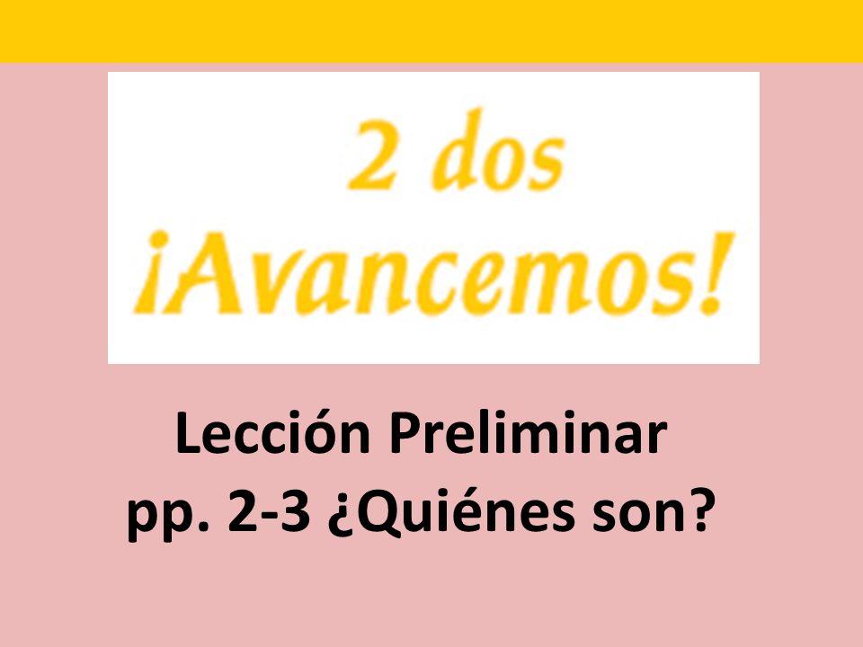 Lección Preliminar pp. 2-3 ¿Quiénes son?