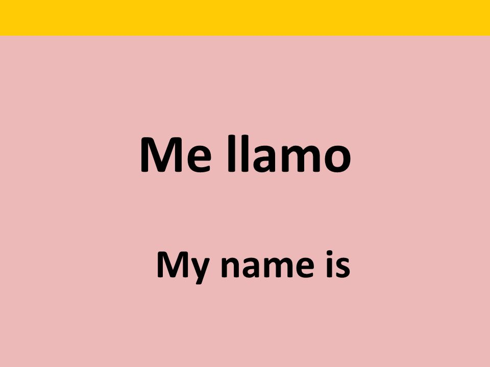 Me llamo My name is