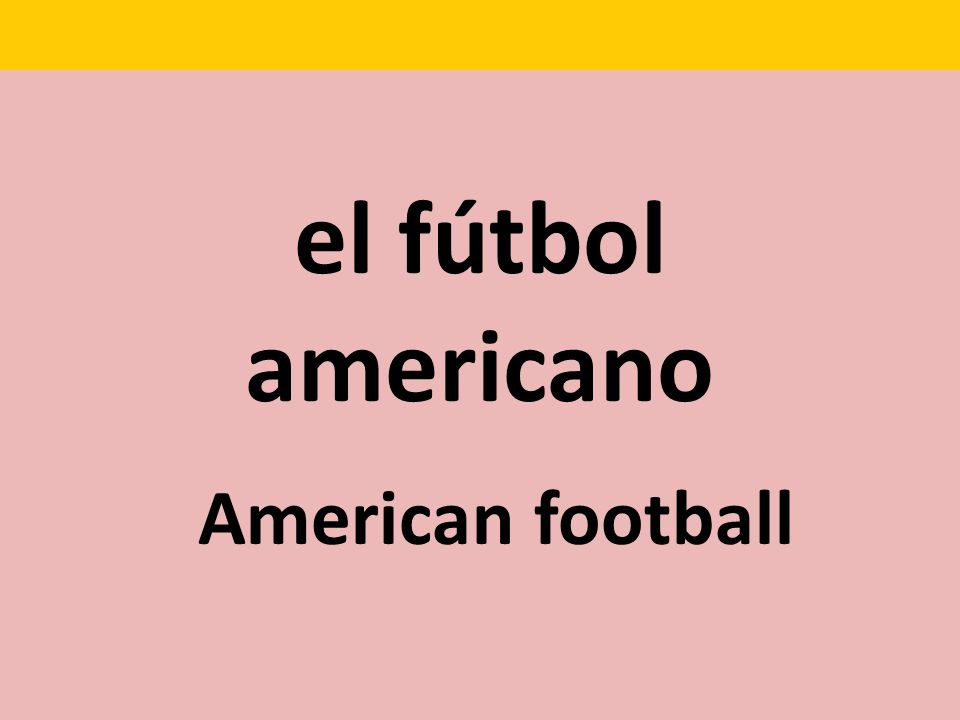 el fútbol americano American football