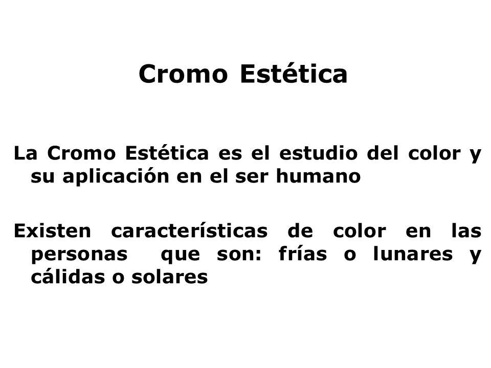 La Cromo Estética es el estudio del color y su aplicación en el ser humano Existen características de color en las personas que son: frías o lunares y