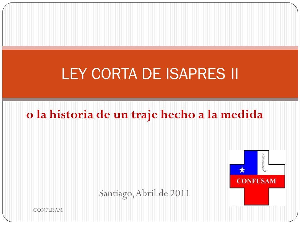 o la historia de un traje hecho a la medida Santiago, Abril de 2011 LEY CORTA DE ISAPRES II CONFUSAM