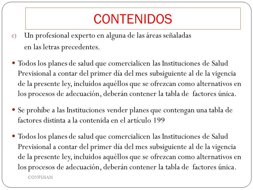 CONTENIDOS c) Un profesional experto en alguna de las áreas señaladas en las letras precedentes. Todos los planes de salud que comercialicen las Insti