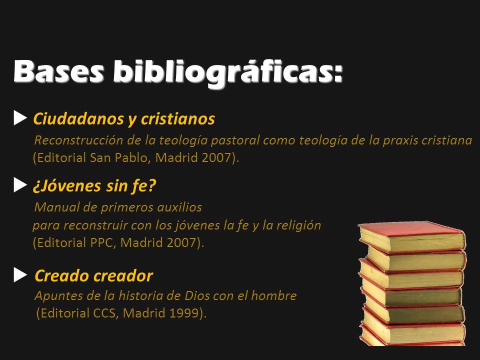 Bases bibliográficas: Ciudadanos y cristianos Reconstrucción de la teología pastoral como teología de la praxis cristiana (Editorial San Pablo, Madrid