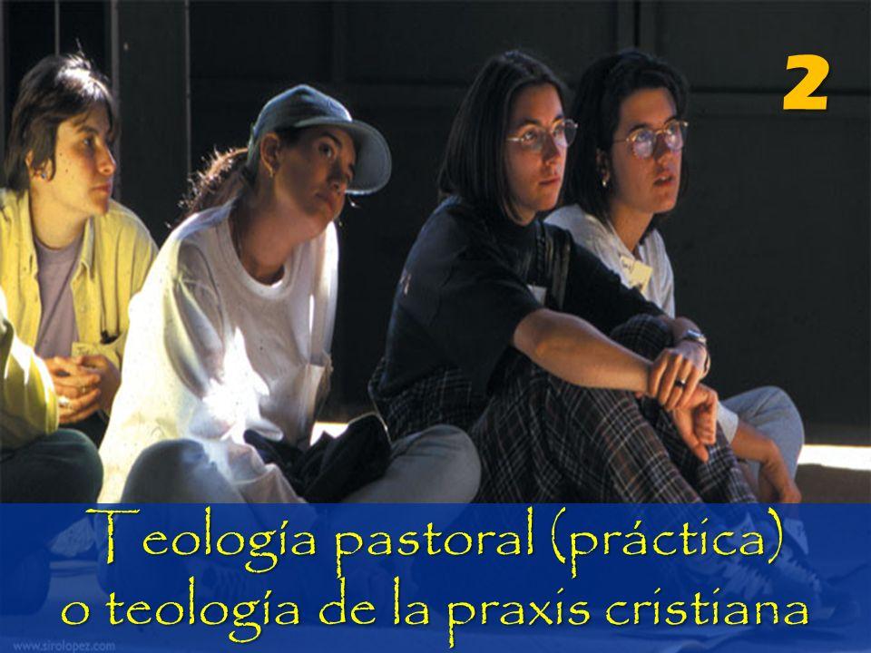 Teología pastoral (práctica) o teología de la praxis cristiana 2