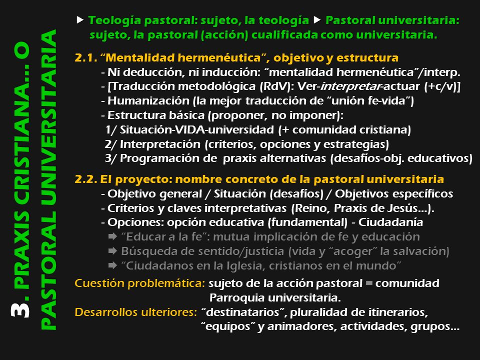 3. PRAXIS CRISTIANA… O PASTORAL UNIVERSITARIA Teología pastoral: sujeto, la teología Pastoral universitaria: Teología pastoral: sujeto, la teología Pa