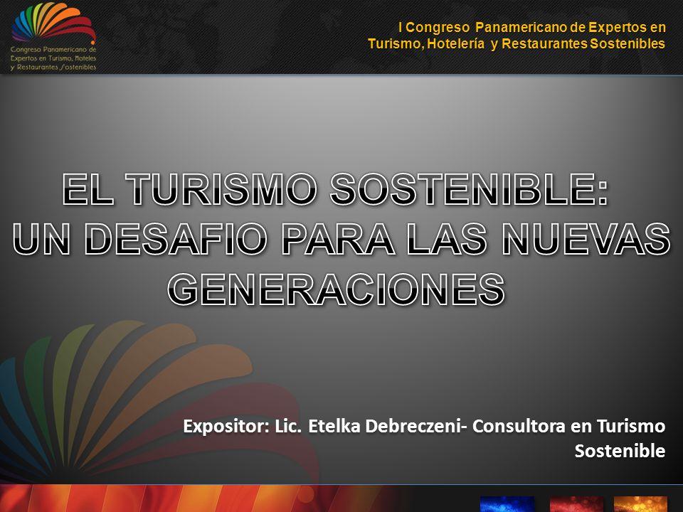 Expositor: Lic. Etelka Debreczeni- Consultora en Turismo Sostenible I Congreso Panamericano de Expertos en Turismo, Hotelería y Restaurantes Sostenibl