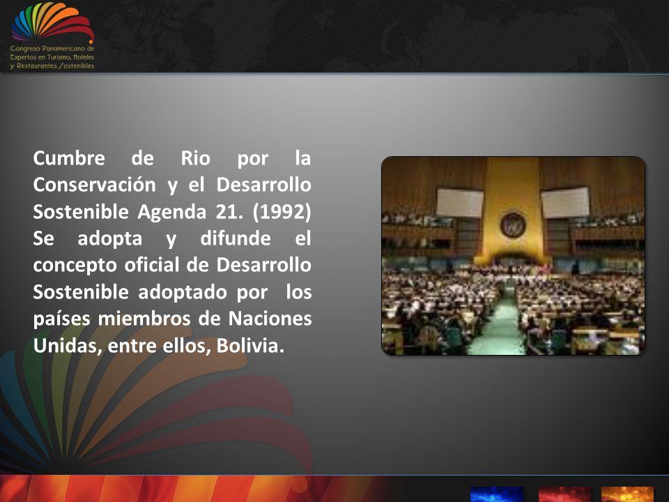 Cumbre de Rio por la Conservación y el Desarrollo Sostenible Agenda 21. (1992) Se adopta y difunde el concepto oficial de Desarrollo Sostenible adopta