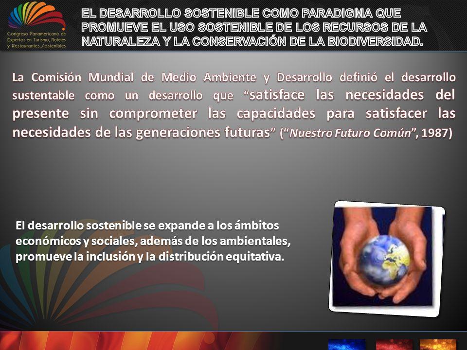 El desarrollo sostenible se expande a los ámbitos económicos y sociales, además de los ambientales, promueve la inclusión y la distribución equitativa