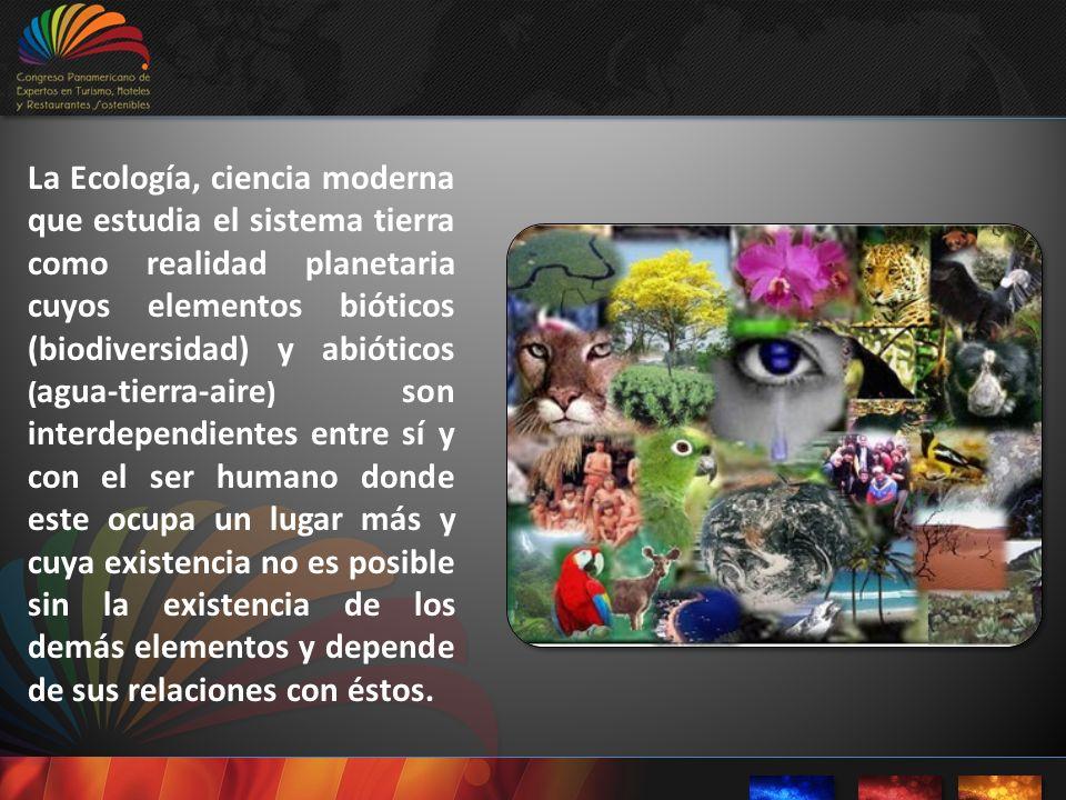 La Ecología, ciencia moderna que estudia el sistema tierra como realidad planetaria cuyos elementos bióticos (biodiversidad) y abióticos ( agua-tierra