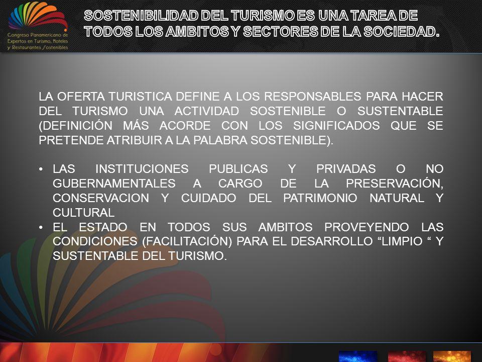 LA OFERTA TURISTICA DEFINE A LOS RESPONSABLES PARA HACER DEL TURISMO UNA ACTIVIDAD SOSTENIBLE O SUSTENTABLE (DEFINICIÓN MÁS ACORDE CON LOS SIGNIFICADO