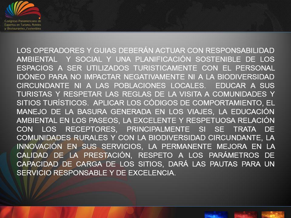 LOS OPERADORES Y GUIAS DEBERÁN ACTUAR CON RESPONSABILIDAD AMBIENTAL Y SOCIAL Y UNA PLANIFICACIÓN SOSTENIBLE DE LOS ESPACIOS A SER UTILIZADOS TURISTICA