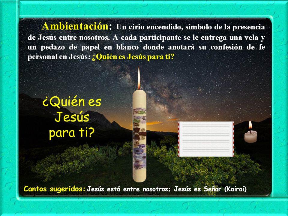 Ambientación: Un cirio encendido, símbolo de la presencia de Jesús entre nosotros.