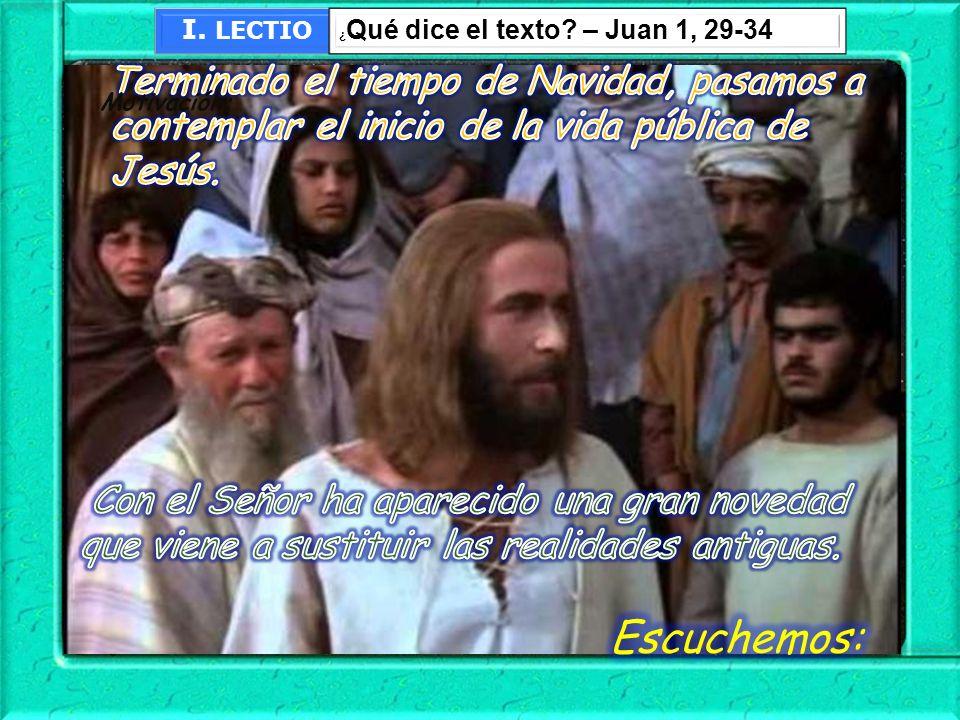 I. LECTIO ¿ Qué dice el texto? – Juan 1, 29-34 Motivación: