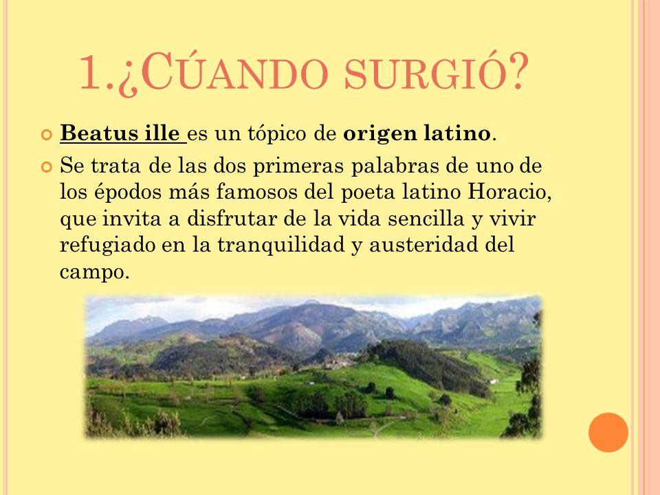 1.¿C ÚANDO SURGIÓ ? Beatus ille es un tópico de origen latino. Se trata de las dos primeras palabras de uno de los épodos más famosos del poeta latino