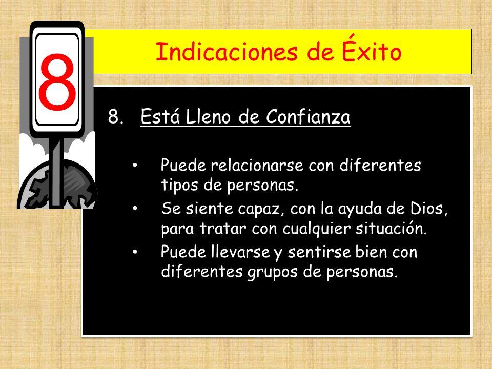 Indicaciones de Éxito 8 8.Está Lleno de Confianza Puede relacionarse con diferentes tipos de personas. Se siente capaz, con la ayuda de Dios, para tra